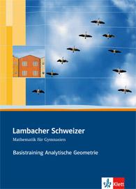 Lambacher Schweizer Mathematik Basistraining Themenband Analytische Geometrie und lineare Algebra
