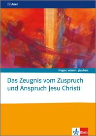 Das Zeugnis vom Zuspruch und Anspruch Jesu Christi